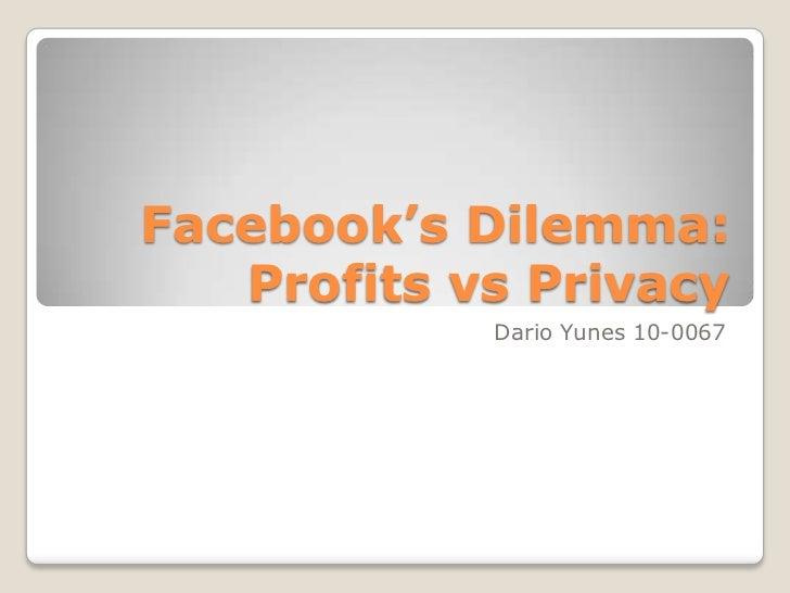 Facebook's Dilemma: Profits vsPrivacy <br />Dario Yunes 10-0067<br />