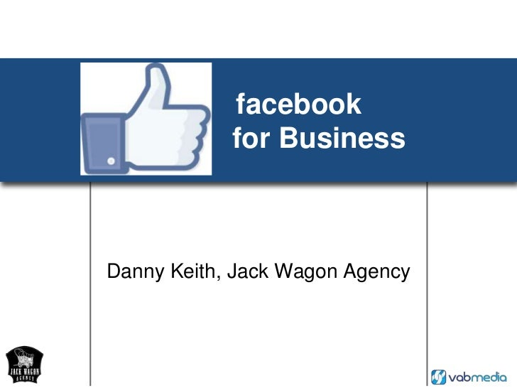 facebook               for Business<br />Danny Keith, Jack Wagon Agency<br />