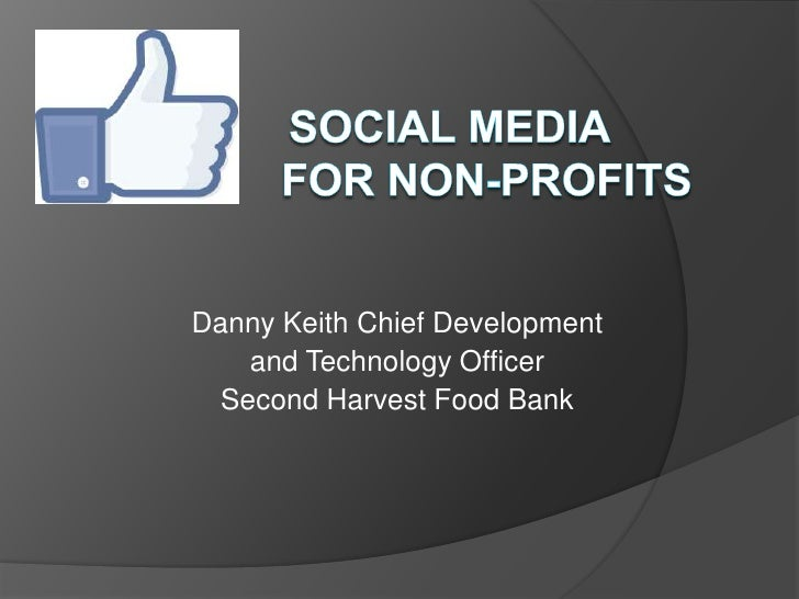 social media               for Non-Profits<br />Danny KeithChief Development<br />and Technology Officer <br />Secon...