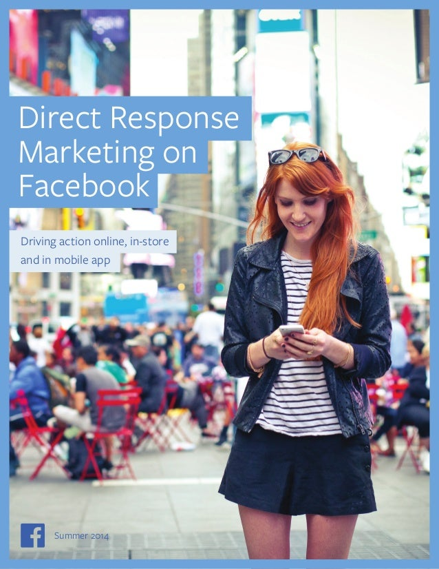 Direct Response  Marketing on  Facebook  Driving action online, in-store  and in mobile app  Direct Response Marketing on ...