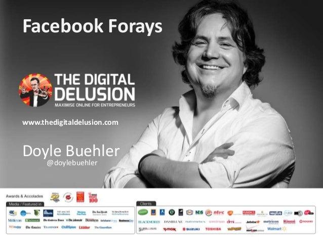 Facebook Forays  www.thedigitaldelusion.com  Doyle Buehler  @doylebuehler