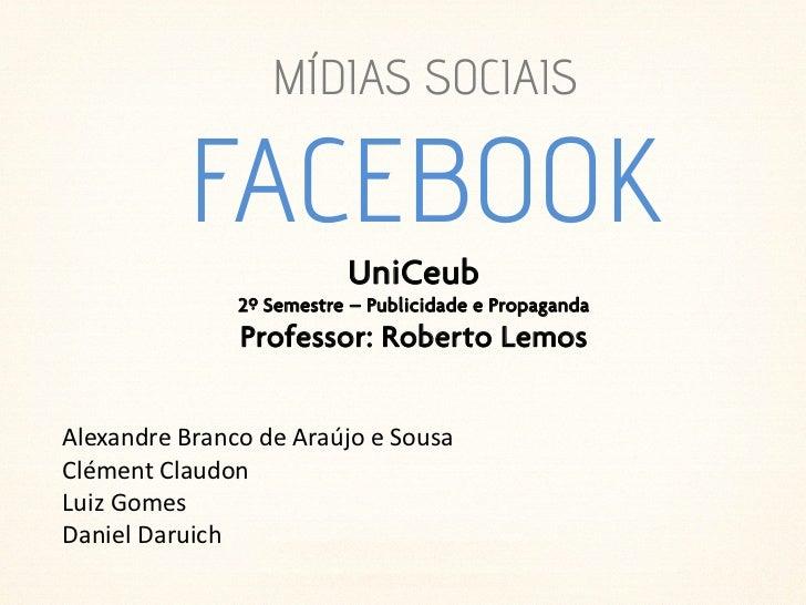 MÍDIAS SOCIAIS           FACEBOOK                           UniCeub                2º Semestre – Publicidade e Propaganda ...