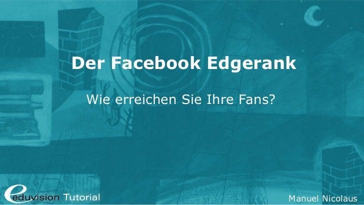 Der Facebook Edgerank Wie erreichen Sie Ihre Fans?                                Manuel Nicolaus