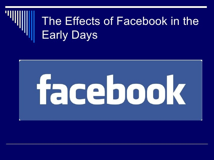 The Effects of Facebook in theEarly Days