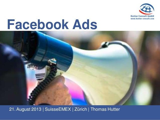 Facebook Ads 21. August 2013 | SuisseEMEX | Zürich | Thomas Hutter