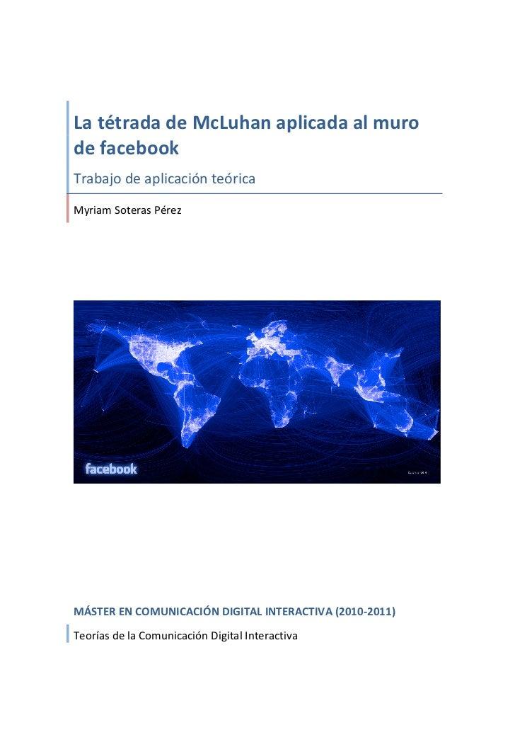 La tétrada de McLuhan aplicada al muro de facebook Trabajo de aplicación teórica Myriam Soter...