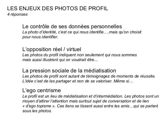 LES ENJEUX DES PHOTOS DE PROFIL  4 réponses  Le contrôle de ses données personnelles  La photo d'identité, c'est ce qui no...