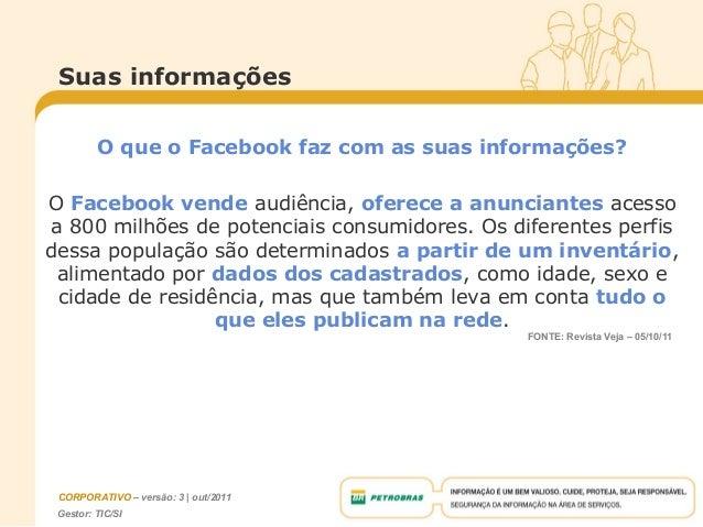 Gestor: TIC/SICORPORATIVO – versão: 3 | out/2011Suas informaçõesO que o Facebook faz com as suas informações?O Facebook ve...