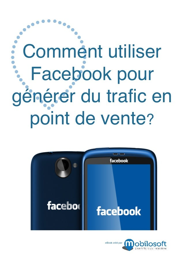 Comment utiliser  Facebook pourgénérer du trafic en  point de vente?           eBook créé par