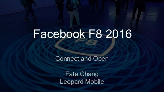 Facebook F8 2016 Connect and Open Fate Chang Leopard Mobile