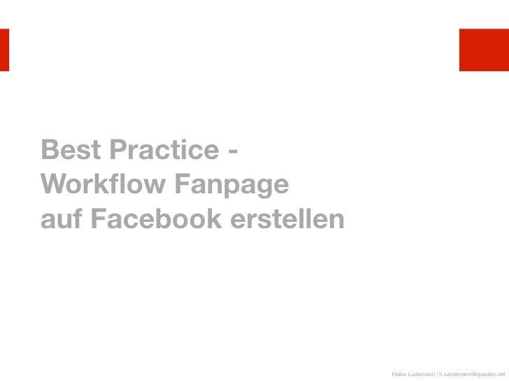 Best Practice -Workflow Fanpageauf Facebook erstellen                         Heiko Lüdemann | h.luedemann@quadeo.net