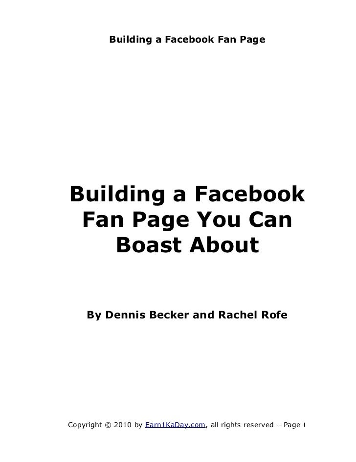 Building a Facebook Fan PageBuilding a Facebook Fan Page You Can    Boast About    By Dennis Becker and Rachel RofeCopyrig...