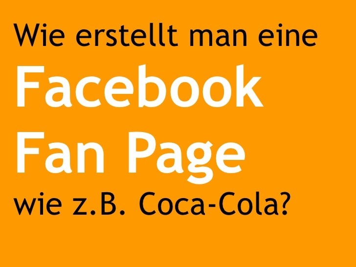 Wie erstellt man eine  Facebook Fan Page wie z.B. Coca-Cola?