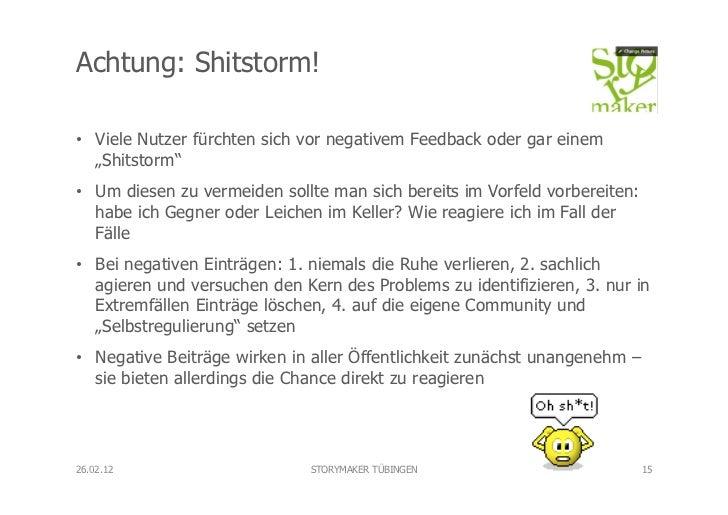 """Achtung: Shitstorm!• Viele Nutzer fürchten sich vor negativem Feedback oder gar einem   """"Shitstorm""""• Um diesen zu vermei..."""