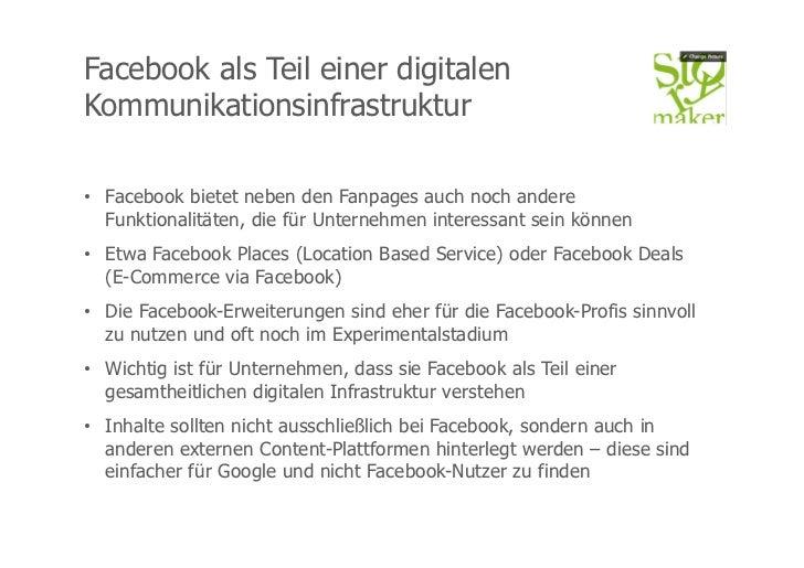 Facebook als Teil einer digitalenKommunikationsinfrastruktur• Facebook bietet neben den Fanpages auch noch andere   Funkt...