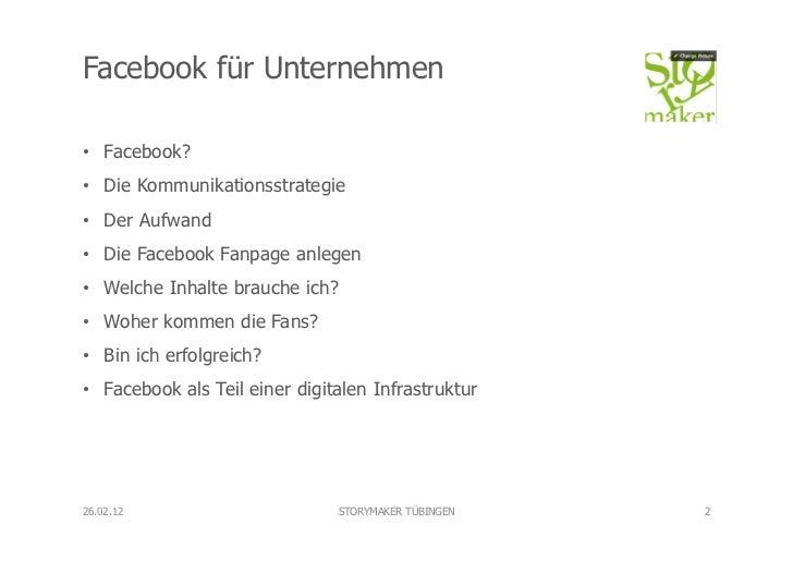 Facebook für Unternehmen• Facebook?• Die Kommunikationsstrategie• Der Aufwand• Die Facebook Fanpage anlegen• Welche I...