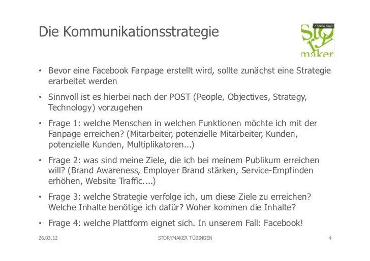 Die Kommunikationsstrategie• Bevor eine Facebook Fanpage erstellt wird, sollte zunächst eine Strategie   erarbeitet werde...