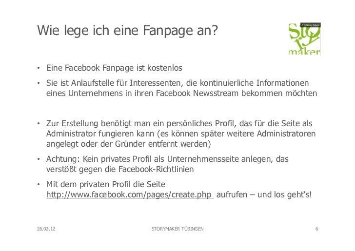 Wie lege ich eine Fanpage an?• Eine Facebook Fanpage ist kostenlos• Sie ist Anlaufstelle für Interessenten, die kontinui...