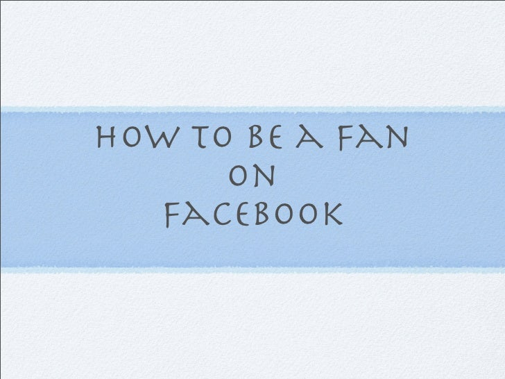 How to be a fan       on   facebook