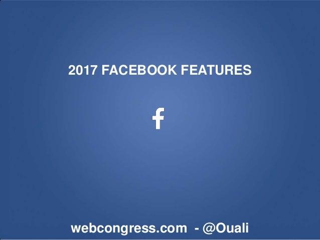 2017 FACEBOOK FEATURES webcongress.com - @Ouali
