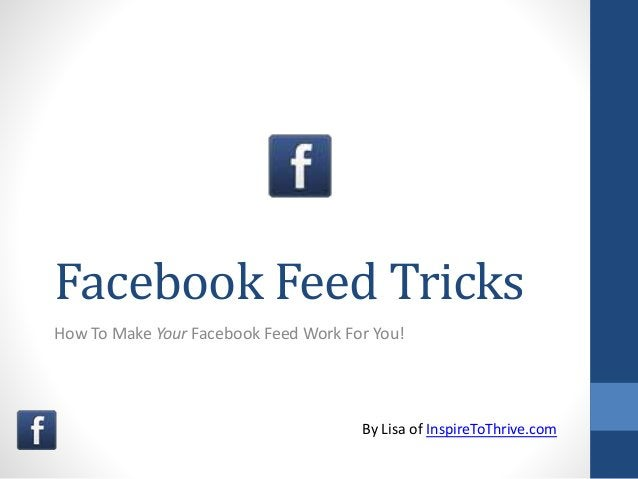 Facebook Feed Tricks How To Make Your Facebook Feed Work For You! By Lisa of InspireToThrive.com