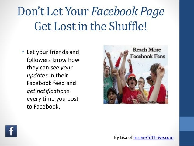 Don't Let Your Facebook Page Get Lost in the Shuffle! • Let your friends and followers know how they can see your updates ...