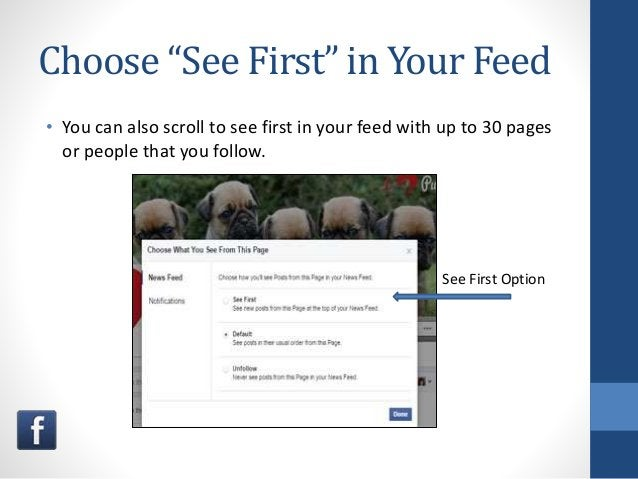 """Choose """"See First"""" in Your Feed • You can also scroll to see first in your feed with up to 30 pages or people that you fol..."""