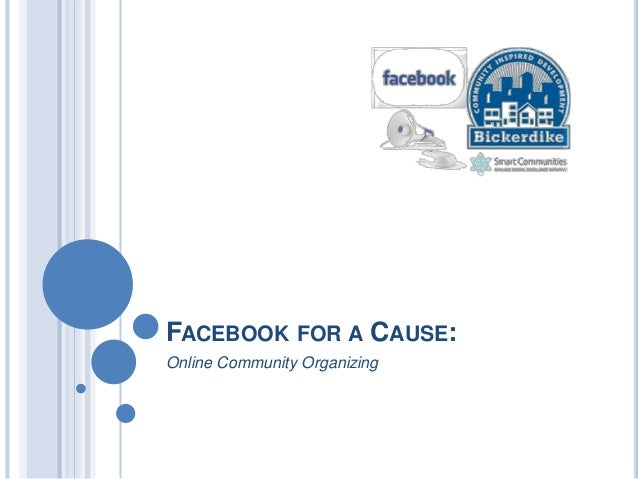 FACEBOOK FOR A CAUSE:Online Community Organizing