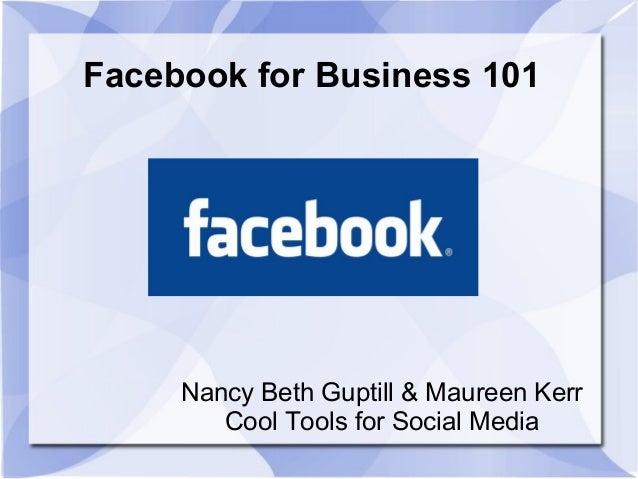 Facebook for Business 101 Nancy Beth Guptill & Maureen Kerr Cool Tools for Social Media