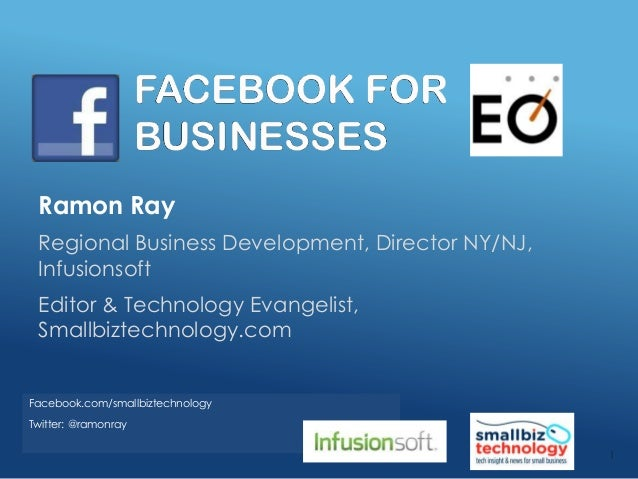FACEBOOK FORBUSINESSESRamon RayRegional Business Development, Director NY/NJ,InfusionsoftEditor & Technology Evangelist,Sm...