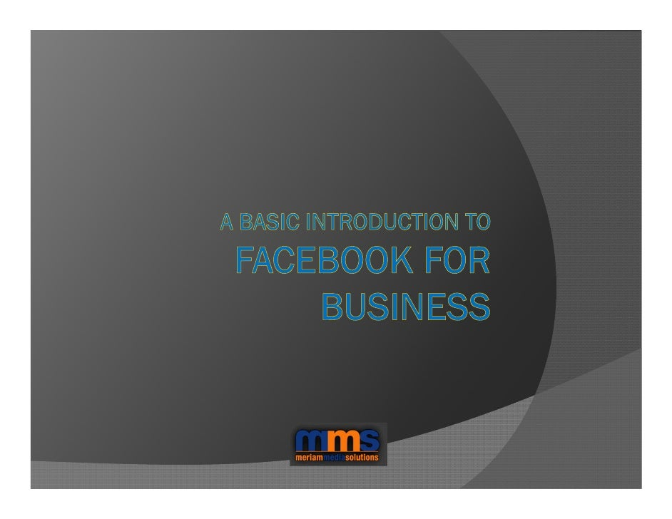 What we will cover today  An overview of Facebook  Determining if a Facebook presence will  add value to your business.  H...