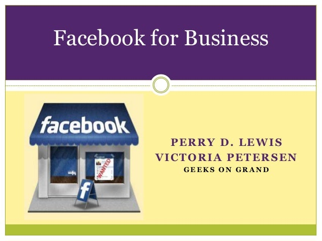 Facebook for Business           PERRY D. LEWIS         VICTORIA PETERSEN            GEEKS ON GRAND
