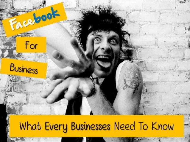 Facebook For Business - What Every Businesses Need To Know