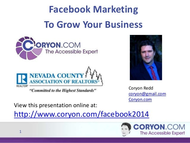 1 Facebook Marketing To Grow Your Business View this presentation online at: http://www.coryon.com/facebook2014 Coryon Red...