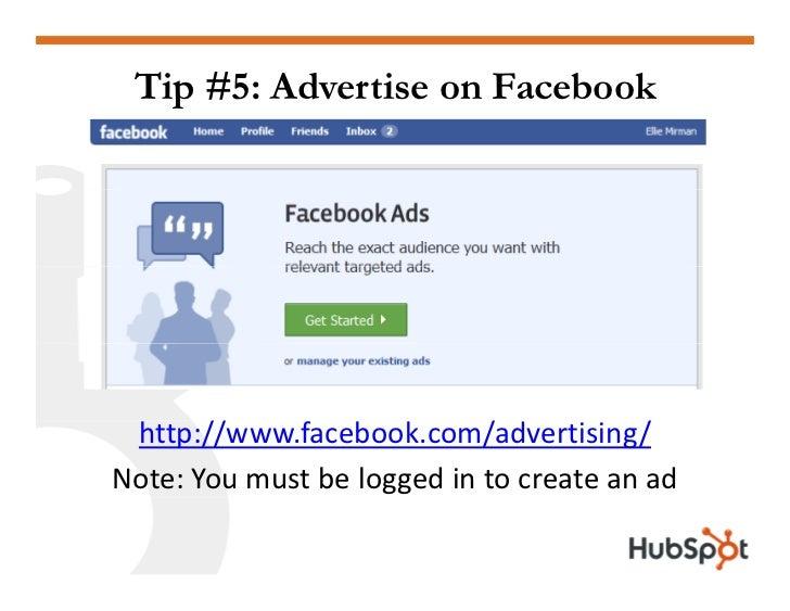 Tip #5: Advertise on Facebook      http://www.facebook.com/advertising/        //                   /           / Note:Yo...