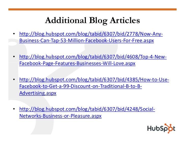 Additional Blog Articles • http://blog.hubspot.com/blog/tabid/6307/bid/2778/Now‐Any‐   Business‐Can‐Tap‐53‐Million‐Faceboo...