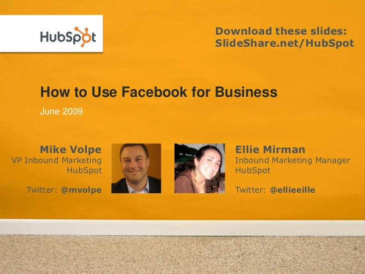 Download these slides:                              SlideShare.net/HubSpot          How to Use Facebook for Business      ...