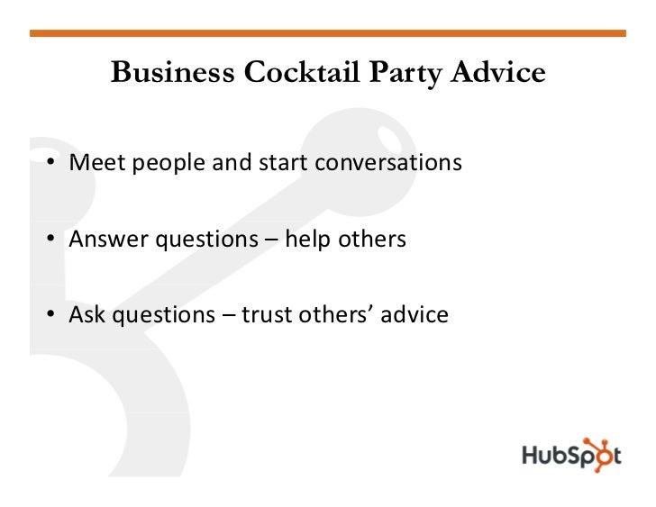 Business Cocktail Party Advice  • M t   Meetpeopleandstartconversations            l    d t t           ti  • Answerq...