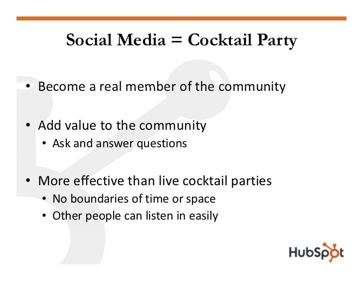 Social Media = Cocktail Party  • Become a real member of the community   Becomearealmemberofthecommunity  • Add al e...