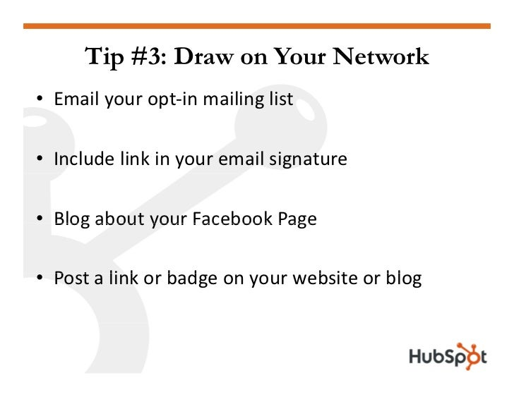 Tip #3: Draw on Your Network • Emailyouropt‐inmailinglist  • Includelinkinyouremailsignature  • Blog about your F...
