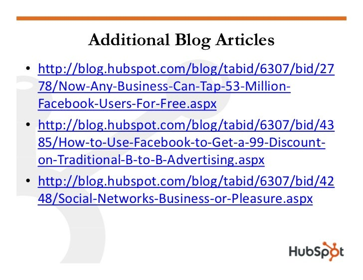 Additional Blog Articles • http://blog.hubspot.com/blog/tabid/6307/bid/27   78/Now‐Any‐Business‐Can‐Tap‐53‐Million‐   Face...