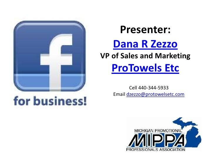 Presenter:   Dana R ZezzoVP of Sales and Marketing   ProTowels Etc          Cell 440-344-5933   Email dzezzo@protowelsetc....