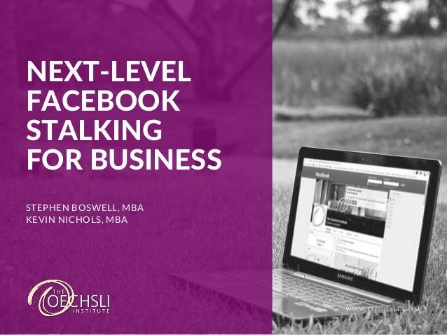 NEXT‐LEVEL FACEBOOK STALKING FORBUSINESS STEPHEN BOSWELL, MBA KEVIN NICHOLS, MBA WWW.OECHSLI.COM