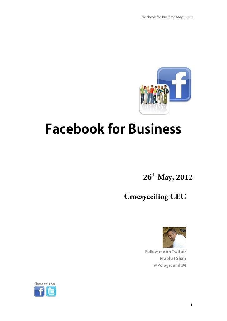 Facebook for Business May, 2012       Facebook for Business                        26th May, 2012                   Croesy...
