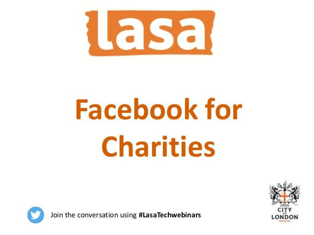 Google Ad Grants for Charities Facebook for Charities Join the conversation using #LasaTechwebinars