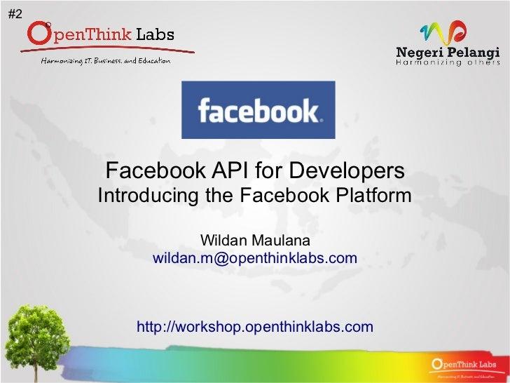 #2     Facebook API for Developers     Introducing the Facebook Platform                  Wildan Maulana           wildan....