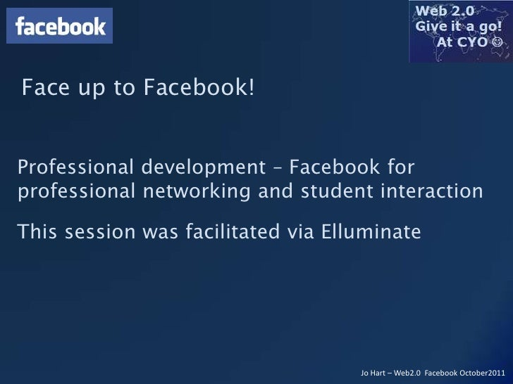 Face up to Facebook!Professional development – Facebook forprofessional networking and student interactionThis session was...