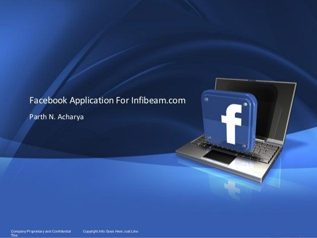 1           Facebook Application For Infibeam.com           Parth N. AcharyaCompany Proprietary and Confidential   Copyrig...