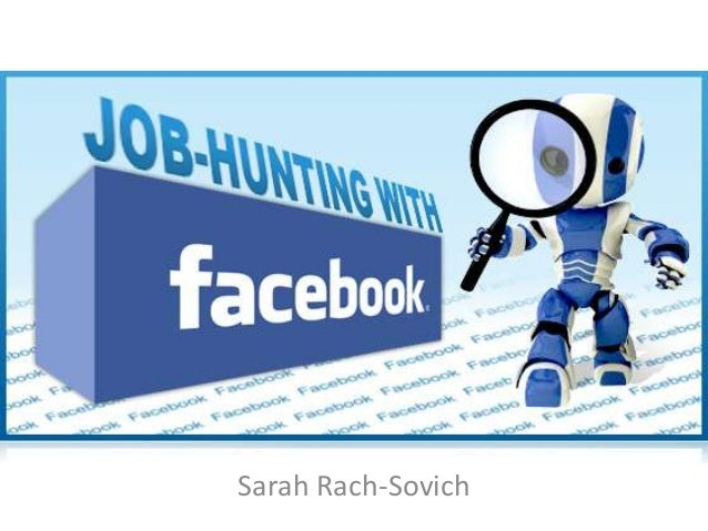 Facebook for Job Search     Sarah Rach-Sovich