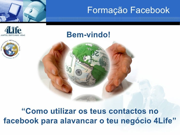 """Formação Facebook                Bem-vindo!    """"Como utilizar os teus contactos nofacebook para alavancar o teu negócio 4L..."""